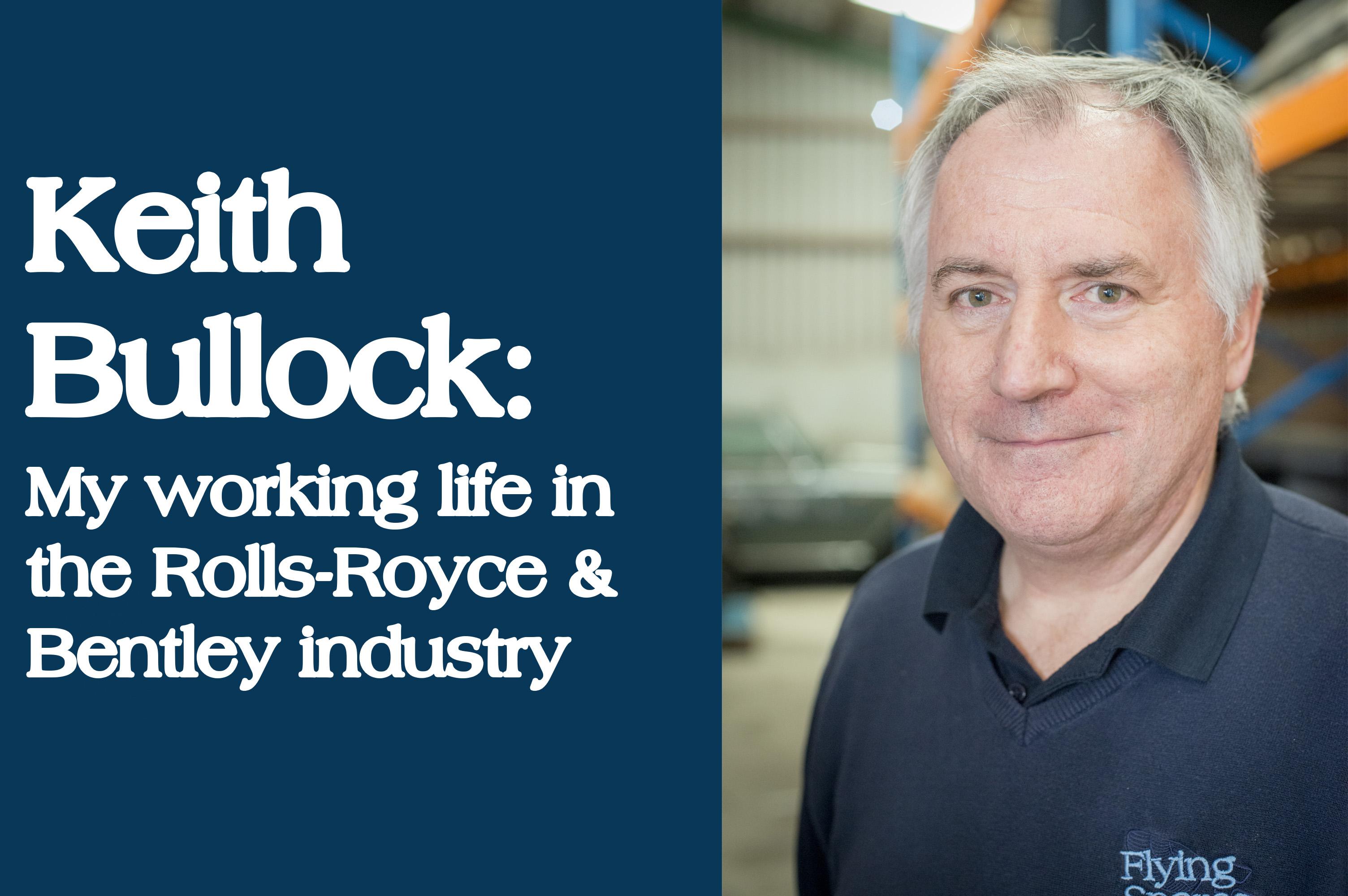Keith Bullock: My working life in the Rolls-Royce & Bentley industry