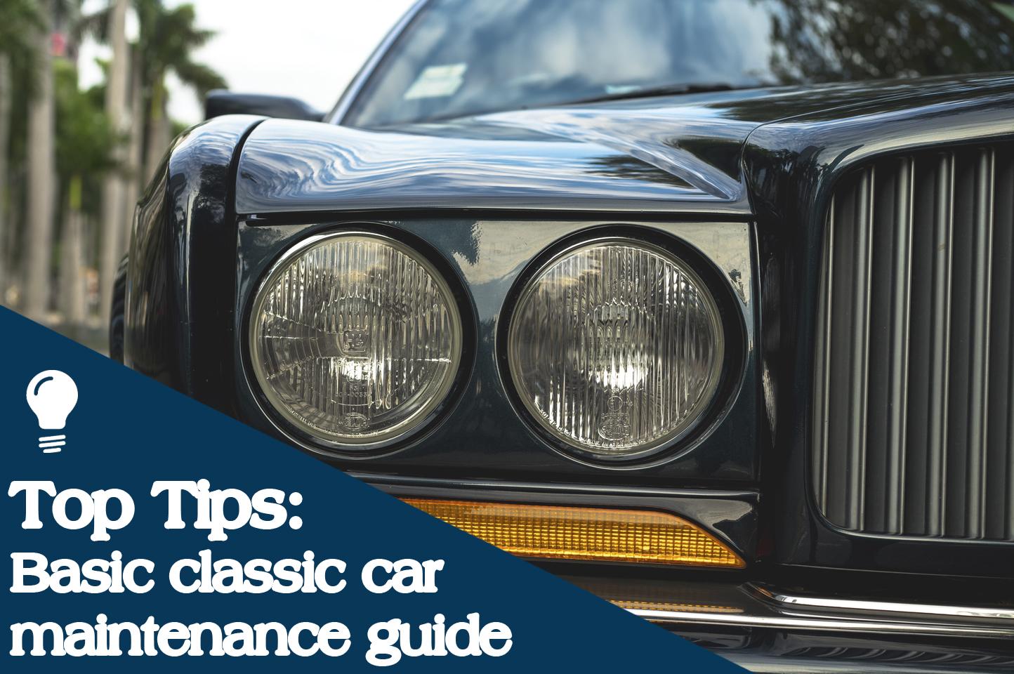 Top Tips: Basic classic car maintenance guide